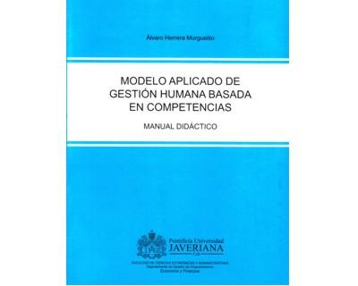 Modelo aplicado de gestión humana basada en competencias. Manual didáctico