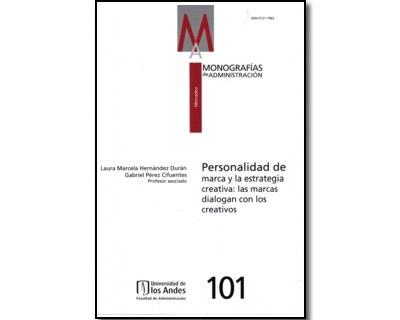 Monografías de administración No. 101. Personalidad de marca y la estrategia creativa: las marcas dialogan con los creativos