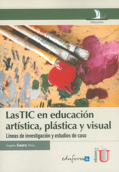 Las TIC en educación artística, plástica y visual. Líneas de investigación y estudios de caso
