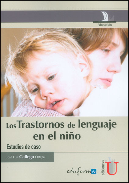 Los trastornos de lenguaje en el niño. Estudios de caso
