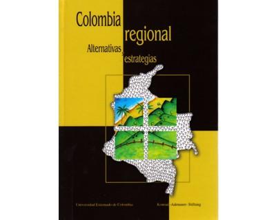 Colombia regional. Alternativas y estrategias