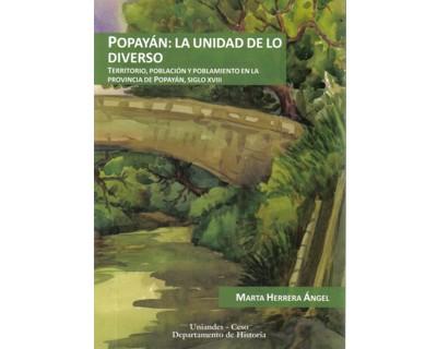 Popayán: La unidad de lo diverso. Territorio, población y poblamiento en la provincia de Popayán, siglo XVIII