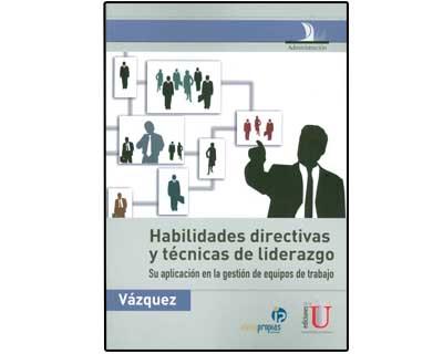 Habilidades directivas y técnicas de liderazgo. Su aplicación en la gestión de equipos de trabajo