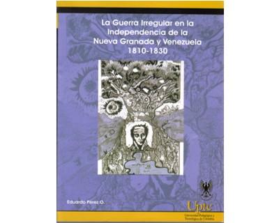 La guerra irregular en la independencia de la Nueva Granda y Venezuela 1810-1830