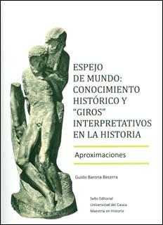 """Espejo de mundo: conocimiento histórico y """"giros"""" interpretativos en la historia. Aproximaciones"""