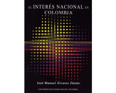 El interés nacional en Colombia. Fundamentos políticos - filosóficos para su formación y defensa