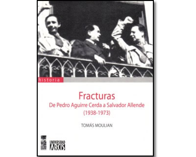 Fracturas. De Pedro Aguirre Cerda a Salvador Allende (1938-1973)