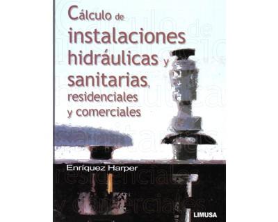 Cálculo de instalaciones hidráulicas y sanitarias, residenciales y comerciales