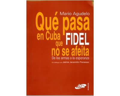 Qué pasa en Cuba que Fidel no se afeita. De las armas a la esperanza. Un diálogo con Jaime Jaramillo Panesso