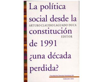 La política social desde la Constitución de 1991 ¿una década perdida?
