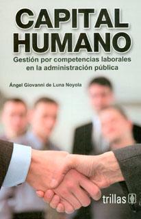 Capital humano. Gestión por competencias laborales en la administración pública
