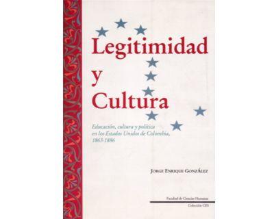 Legitimidad y cultura. Educación, cultura y política en los Estados Unidos de Colombia, 1863-1886