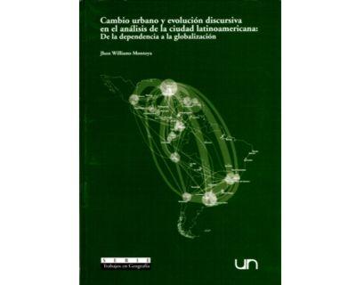 Cambio urbano y evolución discursiva en el análisis de la ciudad latinoamericana: De la dependencia a la globalización