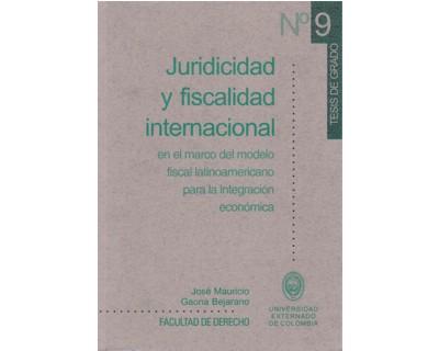 Juridicidad y fiscalidad internacional en el marco del modelo fiscal latinoamericano para la integración económica
