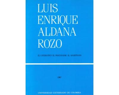 Luis Enrique Aldana Rozo. El catedrático, el procurador, el magistrado.