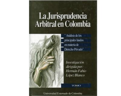 La jurisprudencia arbitral en Colombia. Tomo II. Análisis de los principales laudos en materia de Derecho Privado