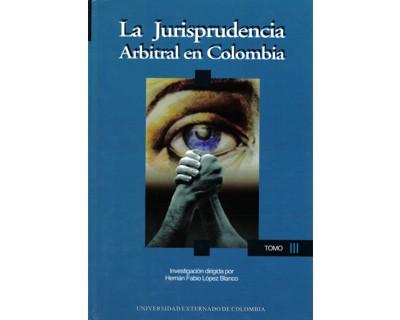 La jurisprudencia arbitral en Colombia. Tomo III