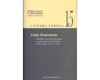 Crisis financieras mundiales: lecciones del pasado y consecuencias para América Latina (siglos XIX, XX y XXI). Cátedra Corona No. 15