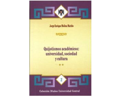 Quijotismos académicos, universidad, sociedad y cultura. Tomo II