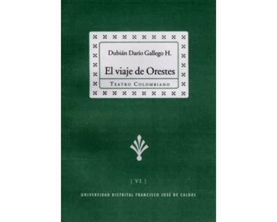 El viaje de Orestes. Colección de Teatro Colombiano (VI)