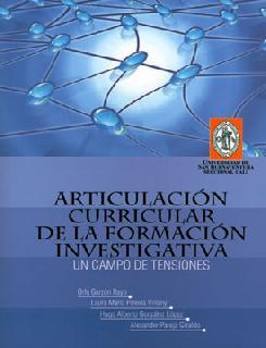 Articulación curricular de la formación investigativa. Un campo de tensiones