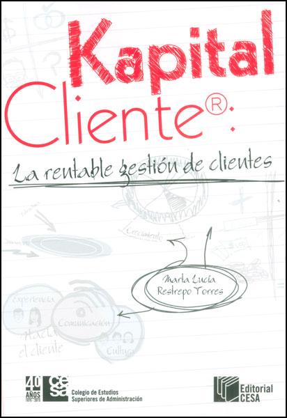 Kapital cliente. La rentable gestión de clientes