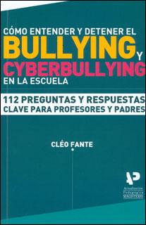 Cómo entender y detener el bullying y ciberbullying en la escuela: 112 preguntas y respuestas clave para profesores y padres