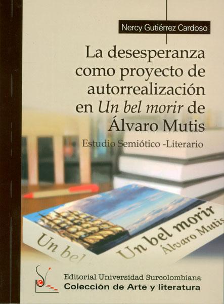 La desesperanza como proyecto de autorrealización en Un bel morir de Álvaro Mutis. Estudio semiótico-literario
