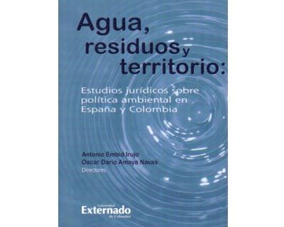 Agua, residuos y territorio: Estudios jurídicos sobre política ambiental en España y Colombia