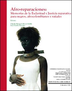 Afro-reparaciones: Memorias de la esclavitud y justicia reparativa para negros, afrocolombianos y raizales