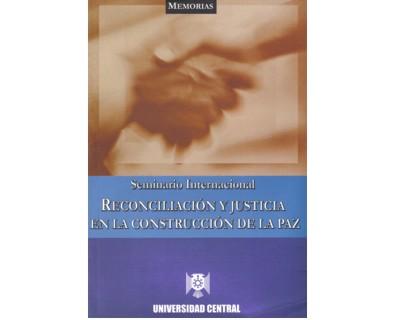 Seminario Internacional. Reconciliación y justicia en la construcción de la paz
