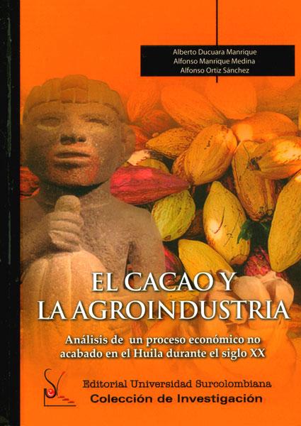 El Cacao y la agroindustria. Análisis de un proceso económico no acabado en el Huila durante el siglo XX