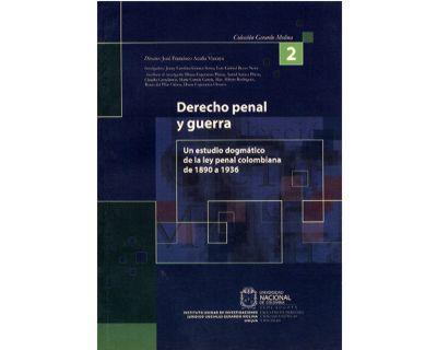 Derecho penal y guerra. Un estudio dogmático de la ley penal colombiana de 1890 a 1936