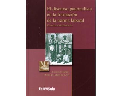 El discurso paternalista en la formación de la norma laboral. Construcción histórica