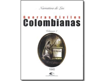 Narrativa de las guerras civiles colombianas. Vol. 7