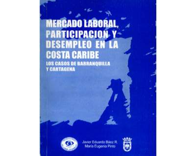 Mercado laboral, participación y desempleo en la Costa Caribe. Los casos de Barranquilla y Cartagena