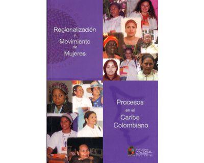 Regionalización y movimiento de mujeres. Procesos en el Caribe colombiano