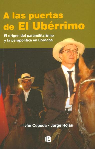 A las puertas de El Ubérrimo. El origen del paramilitarismo y la parapolítica en Córdoba