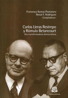 Carlos Lleras Restrepo y Rómulo Betancourt: dos transformadores democráticos