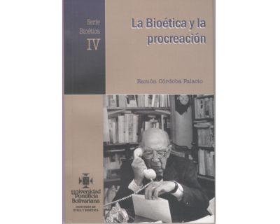 La Bioética y la procreación. Serie Bioética IV