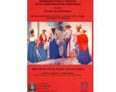 Geografía física y política de la Confederación Granadina Vol. V Estado de Santander