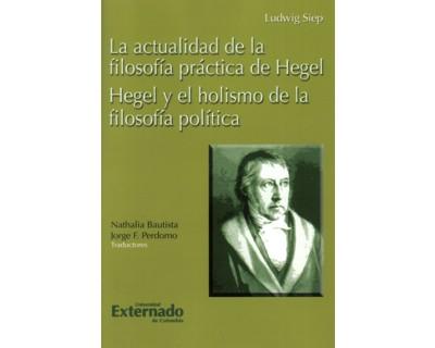 La actualidad de la filosofía práctica de Hegel. Hegel y el holismo de la filosofía política