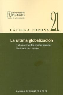 La última globalización y el renacer de los grandes negocios familiares en el mundo. Cátedra Corona No. 21