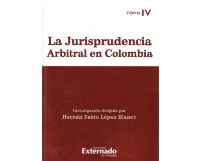 La jurisprudencia arbitral en Colombia. Tomo IV