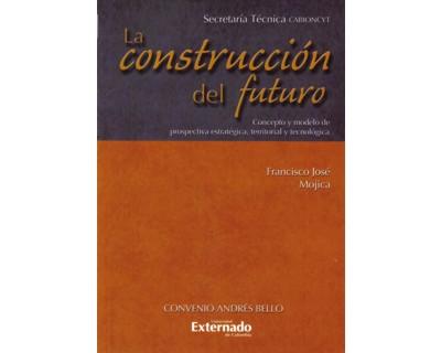 La construcción del futuro. Concepto y modelo de prospectiva estratégica, territorial y tecnológica