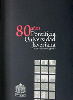 80 años Pontificia Universidad Javeriana. Restablecimiento 1930-2010