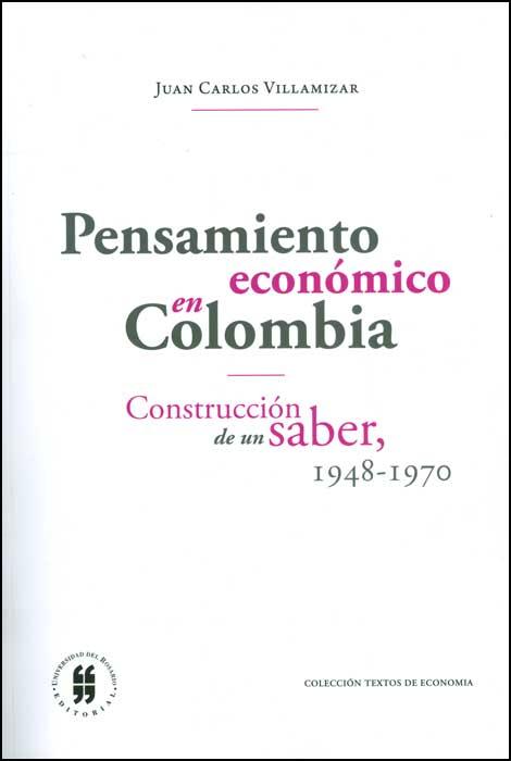 Pensamiento económico en Colombia. Construcción de un saber, 1948-1970