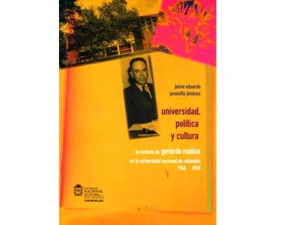 Universidad, política y cultura. La rectoría de Gerardo Molina en la Universidad Nacional de Colombia 1944-1948