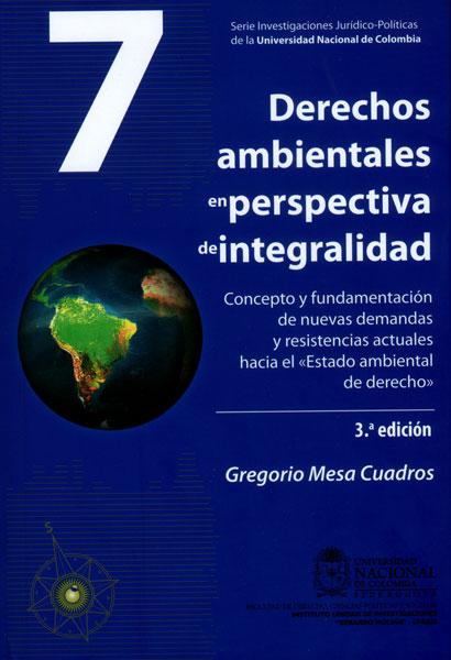 """Derechos ambientales en perspectiva de integralidad. Concepto y fundamentación de nuevas demandas y resistencias actuales hacia el  """"Estado ambiental de derecho """""""