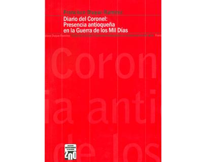 Diario del coronel: presencia antioqueña en la Guerra de los Mil Días